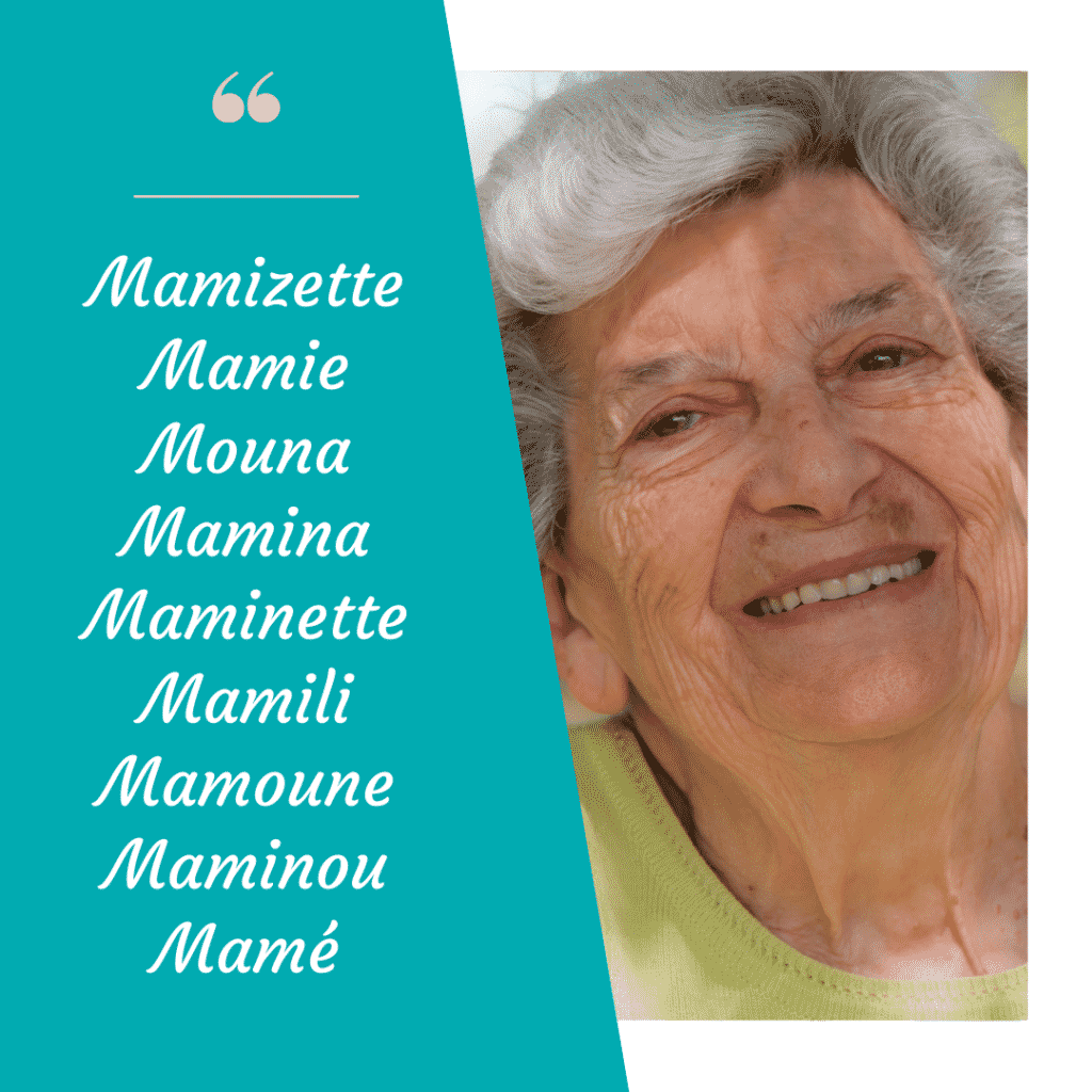 surnom grand-mère : mamizette, mamie, mouna, mamina, maminette, mamili, maminou, mamé